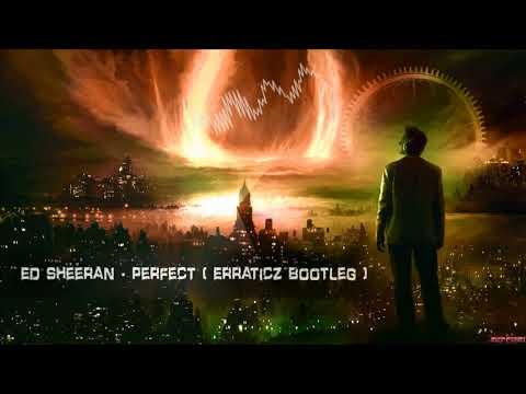 Ed Sheeran - Perfect (Erraticz Bootleg)...