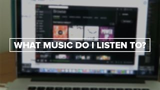 What Music Do I Listen To?