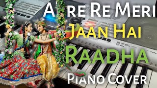 Are re Meri Jaan Hai Radha Song Piano Cover | Sneh Piano Cover