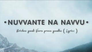 Nuvvante na navvu song lyrical - Krishna gaadi Veera prema gaadha | Nani | mehreen