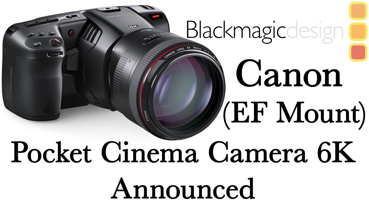 Blackmagic Design Pocket Cinema Camera 6k Canon Ef Mount Announced Youtube