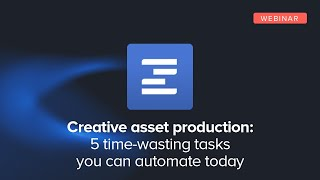 Creative Asset Production: 5 Time-Wasting Tasks You Can Automate Today