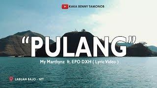 "My Marthynz - ""Pulang"" ft. EPO DXH ( Lyric Video )📍Labuan Bajo - NTT"