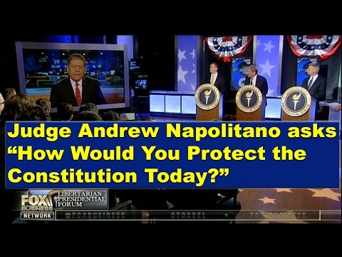 "Judge Napolitano asks Libertarian Presidential Candidates: ""How Would You Protect the Constitution?"""