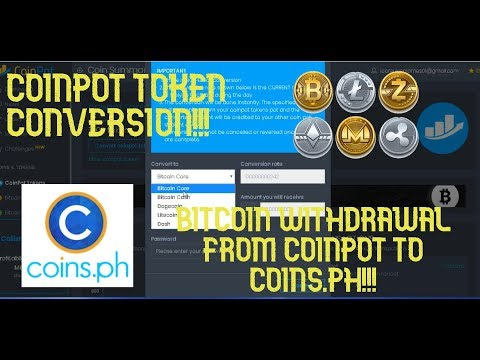 Bitcoin Withdrawal From Coinpot To Coins.PH & Coinpot Tokens Conversion!!!