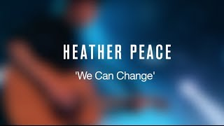 Heather Peace - We Can Change (Lyric Video)