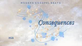[Free] (Gospel R&B Instrumental) Consequences: ~ Prod. ModernGospelBeats