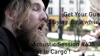 #635 Get your gun - Staying  for a while (Acoustic Session)
