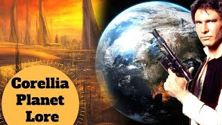 HAN SOLO's  HOMEWORLD - Corellia Explained - Star Wars Planet Lore