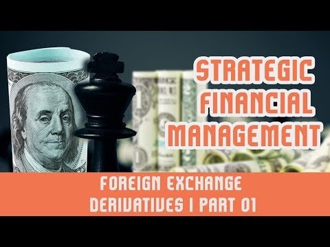 Strategic Financial Management I Foreign Exchange I Derivatives I Part 01