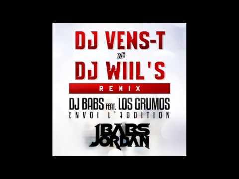 Envoie L'Addition Dj Babs ft  Los Grumos Dj Vens T & Dj Wiils Re