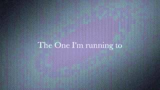 The One I`m Running To  w/Lyrics 7eventh Time Down