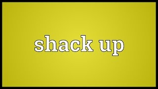 Shack up Meaning