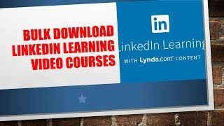 Bulk Download LinkedIn Learning Courses with Lyndaa Content
