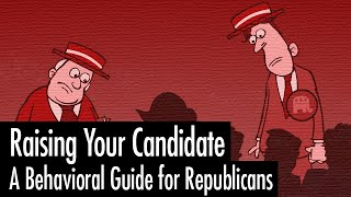 Raising Your Candidate: A Behavioral Guide for Republicans