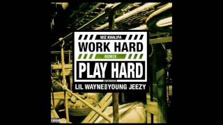 Wiz Khalifa Work Hard Play Hard Remix Ft. Lil Wayne & Young Jeezy Explicit