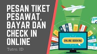 Pesan Tiket Pesawat, Bayar dan Check In Online