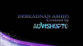 DEBI (Adnan Ashif) Covered by Auvishopto
