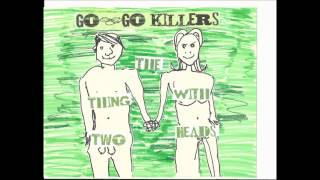 The Go Go Killers - The Thing With Two Heads