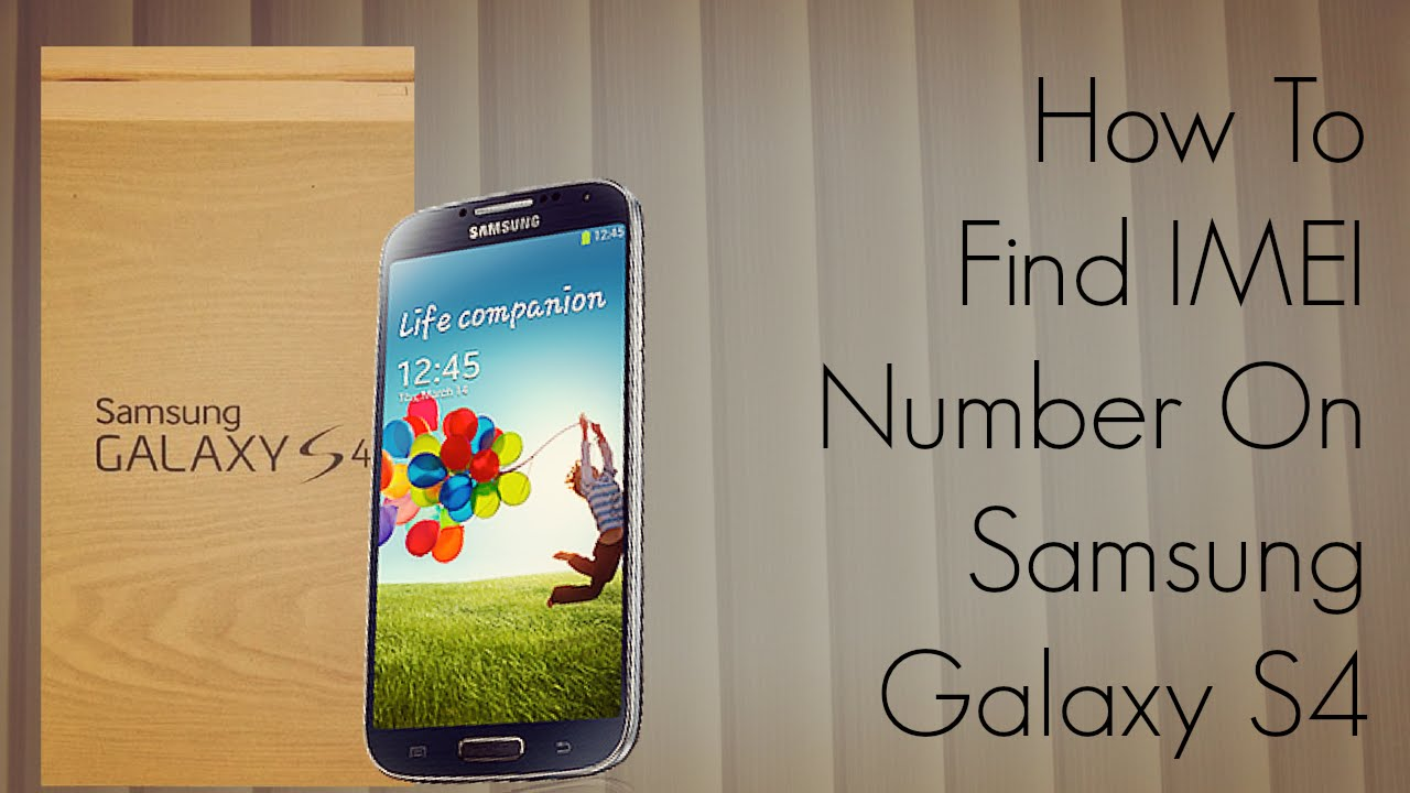 How To Find IMEI Number On Samsung Galaxy S4 - PhoneRadar ...