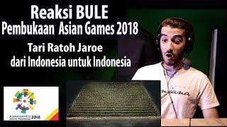 Reaksi Bule Pembukaan Asian Games 2018 (Tari Ratoh Jaroe dari Indonesia, untuk Indonesia)