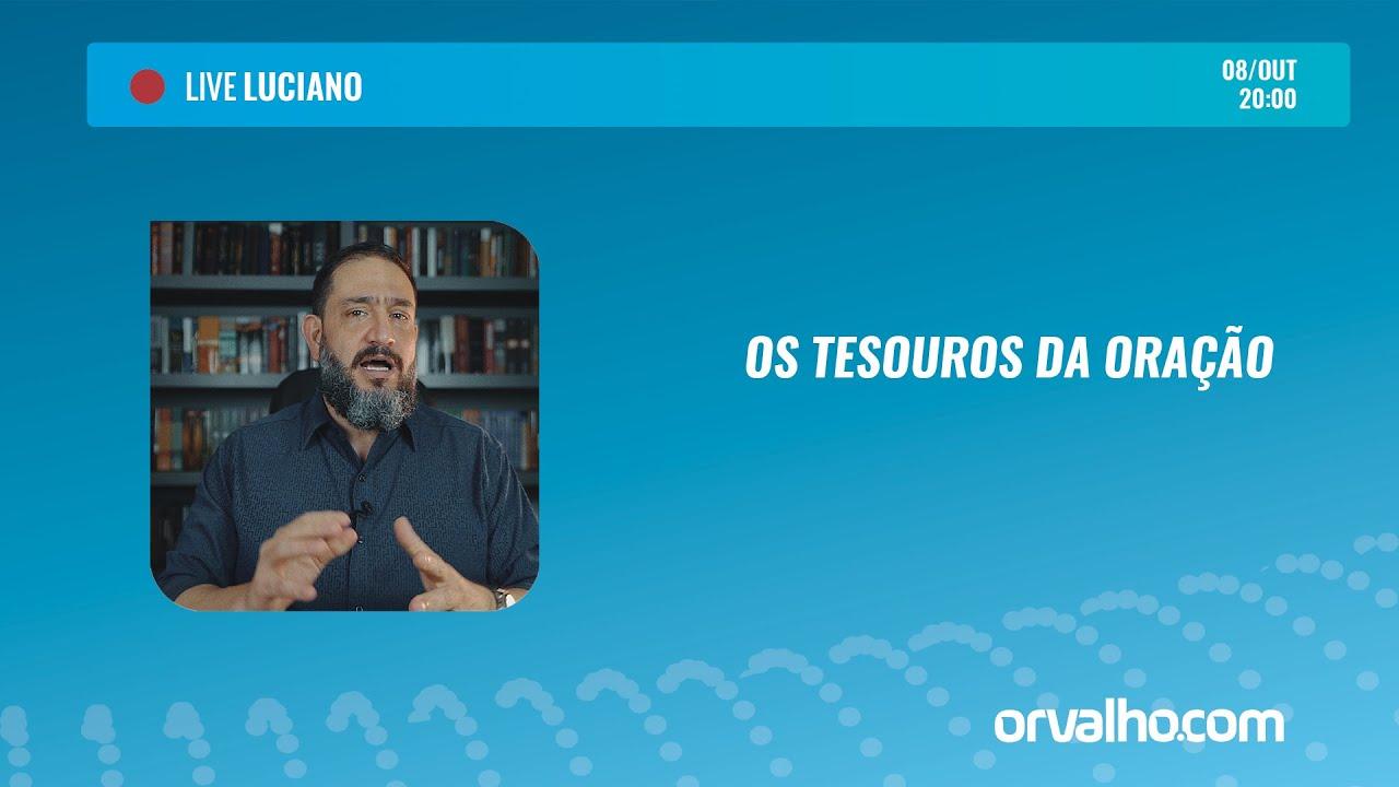[LIVE LUCIANO] OS TESOUROS DA ORAÇÃO - Luciano Subirá