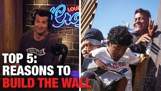 5 Reasons to Build the Wall! | Louder With Crowder