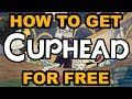 How To Get Cuphead For Free | 2018 | PC