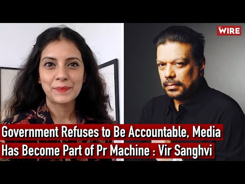 Government Refuses to Be Accountable, Media Has Become Part of PR Machine : Vir Sanghvi   TWBR