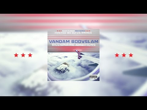 Vandam Bodyslam - Billionaire Ambitions (Full Mixtape)