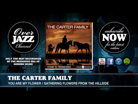 The Carter Family - You Are My Flower - Gathering Flowers From The Hillside mp3