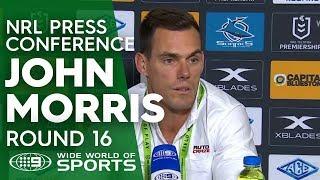 NRL Press Conference: John Morris - Round 16 | NRL on Nine