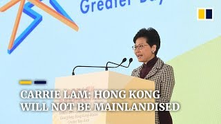 """Greater Bay Area project will not """"mainlandised"""" Hong Kong, says Carrie Lam"""