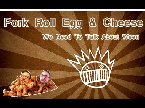 We Need To Talk About Ween - Pork Roll Egg and Cheese