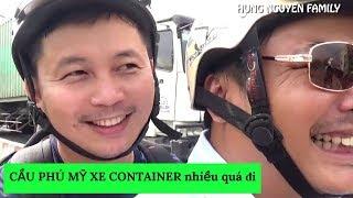 CẦU PHÚ MỸ Sài Gòn XE CONTAINER nhiều quá đi |#VietnamTravel - #Tourism | Hung Nguyen Family
