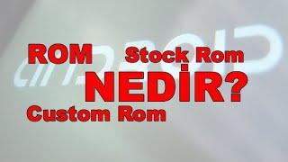 ROM, Custom ROM, Stock ROM Nedir? Neden ROM Yüklenir?