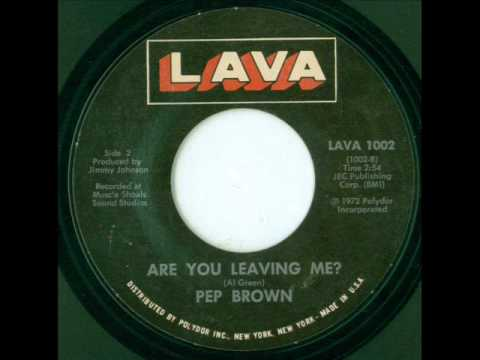 Pep Brown - Are You Leaving Me