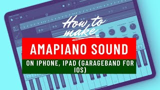 How to make Amapiano on your iPhone, iPad (Garageband iOS) - Stock sounds only