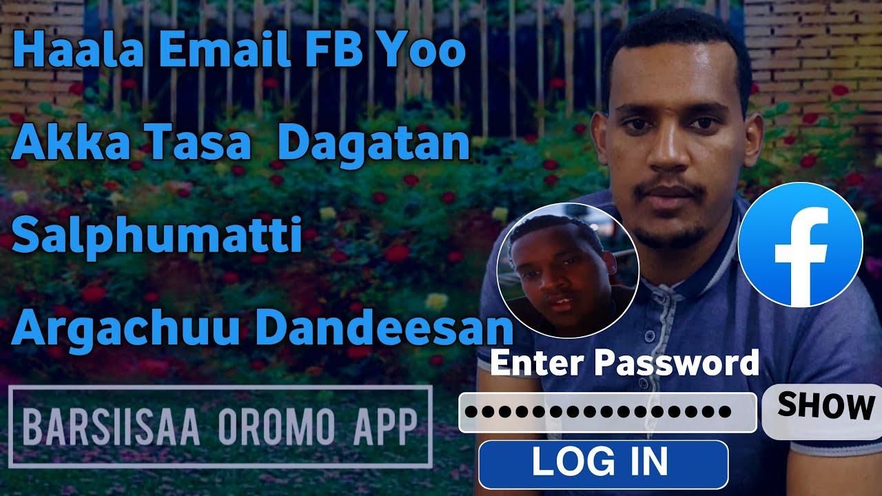 Download Haala Email FB Keessan Yo Akka tasa dagatan salphumatti argachuu Dandeesan how to forgotten fb email