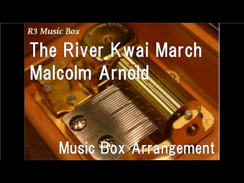 The River Kwai March/Malcolm Arnold [Music Box] (Film