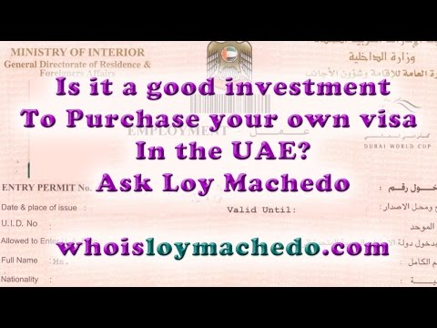 Is it a good investment to buy your own visa in the UAE? Ask Loy Machedo