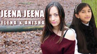 Jeena Jeena - Badlapur - Duet Cover - Elena Lynn ft. Anisha