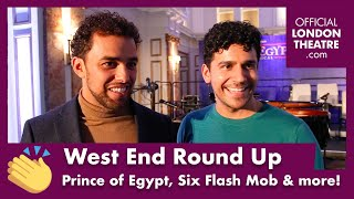 West End Round Up Ep.10 - The Prince of Egypt, Six Flash Mob & more!