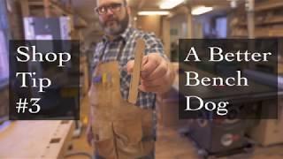 Shop Tip #3 -  A Better Bench Dog
