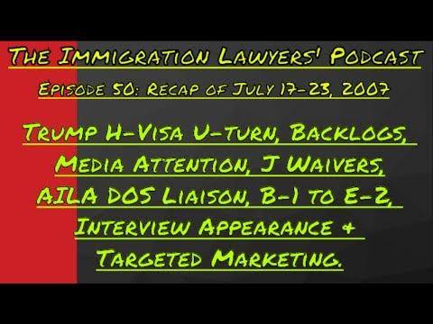 [50] Trump H-Visa U-turn, Backlogs, Media, J Waivers, AILA Liaison, B-1/E-2, Appearances & Marketing