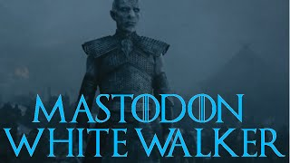 Game Of Thrones Soundtrack - White Walker (Mastodon) LYRICS