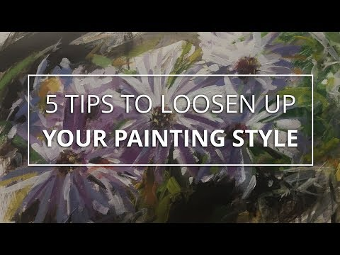5 Quick Tips to Loosen Up Your Painting Style