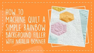 How to Machine Quilt a Simple Rainbow Background Filler with Natalia Bonner