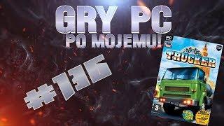 Gry PC Po Mojemu! #136 Trucker