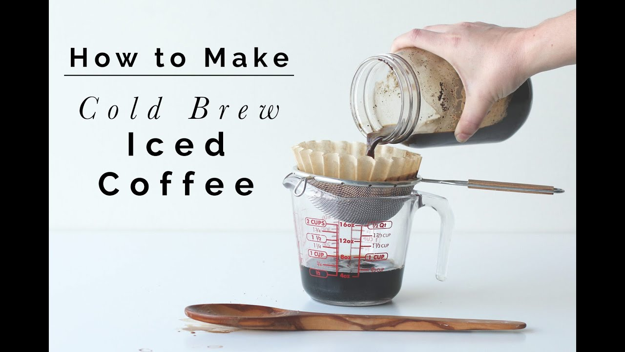 How to Make Cold Brew Iced Coffee - YouTube